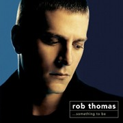 Rob Thomas: Something to Be