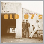 Old 97's: Hit by a Train: The Best of the Old 97's