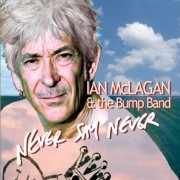 Ian McLagan and the Bump Band: Never Say Never