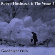 Robyn Hitchcock & The Venus 3: Goodnight Oslo