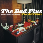 The Bad Plus: For All I Care
