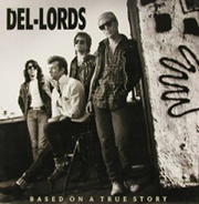 The Del-Lords: Based on a True Story