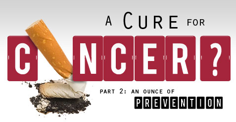 A cure for Cancer? An Ounce of Prevention