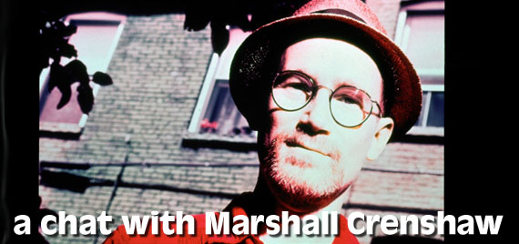 A chat with Marshall Crenshaw
